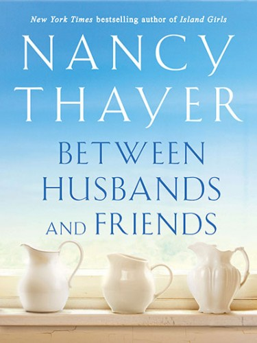 Nancy Thayer's Between Husbands and Friends