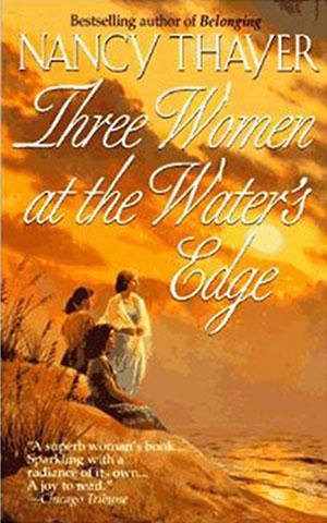 Nancy Thayer's Three Women at the Water's Edge